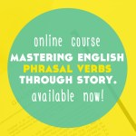 Mastering English Phrasal Verbs Through Story is Available Now!