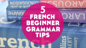 5 Essential French Grammar Tips for Beginners