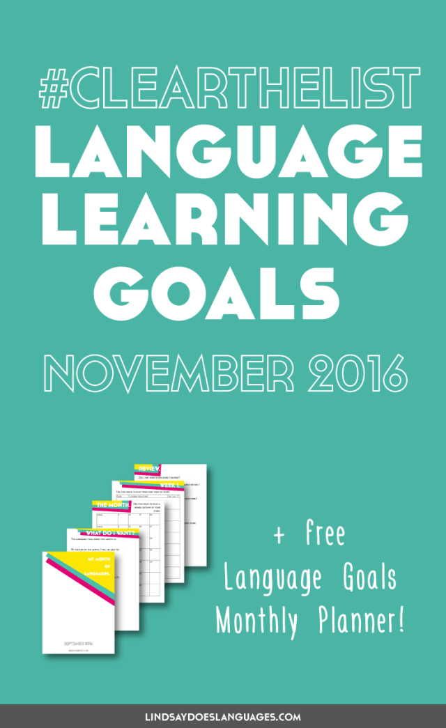 Clear The List is your monthly chance to check in on your language learning and life goals. Click through to read mine for November 2016 and download your free planner! >>