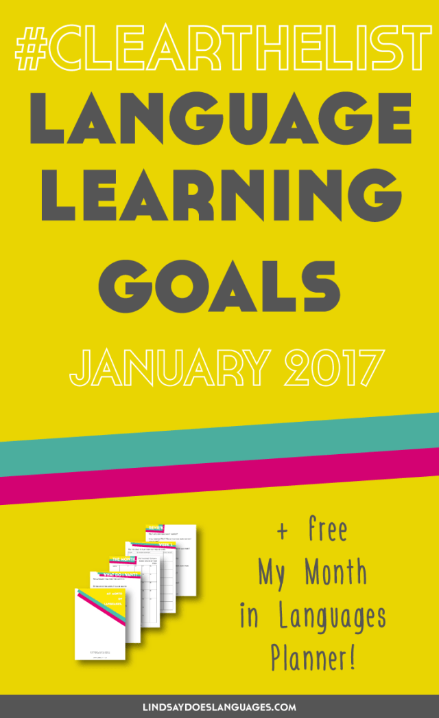 Clear The List is your monthly chance to check in on your language learning and life goals. Click through to read mine for January 2017 and download your free planner! >>