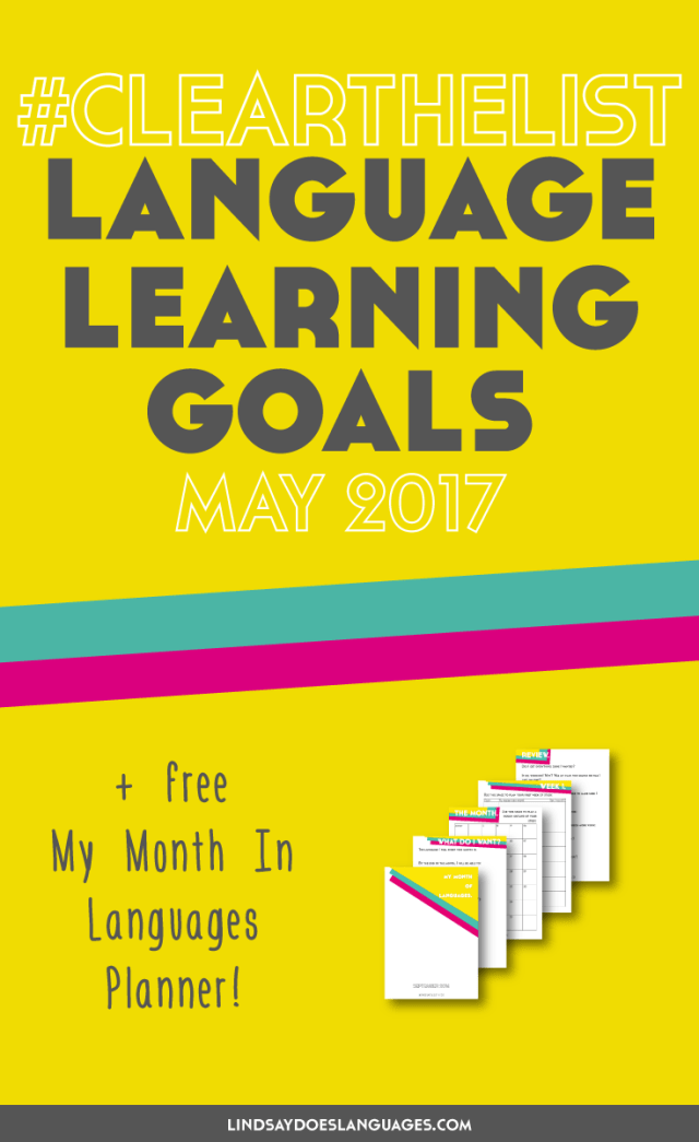Clear The List is your monthly chance to check in on your language learning and life goals. Click through to read mine for May 2017 and download your free planner! >>