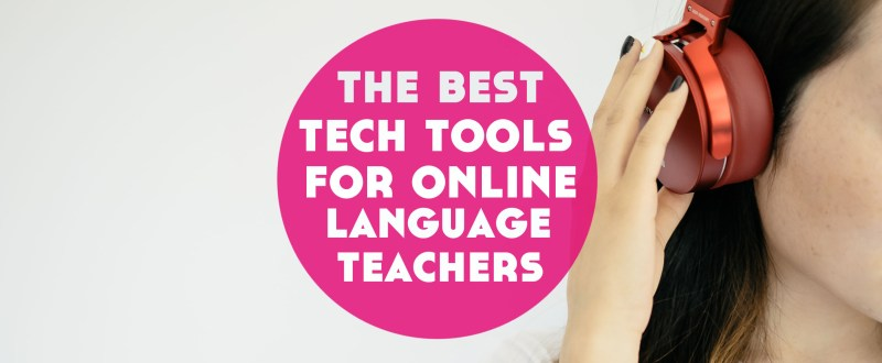 The Best Online Language Teaching Tech Tools for Your Lessons