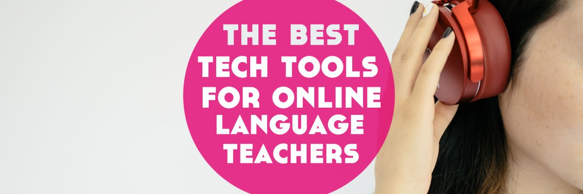 There's plenty of tech tools you can use to boost your online language lessons. Here's the best online language teaching tech tools.