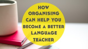 How Organizing Makes You a Better Online Language Teacher