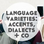 Language Varieties: Accents, Dialects + More