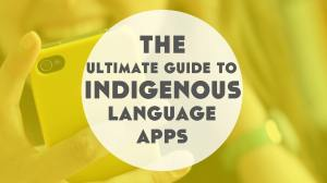 All The Indigenous and Endangered Language Learning Apps You Need
