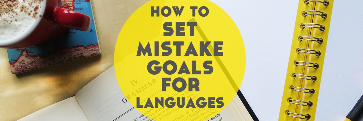 Mistake goals for language learning?! Good news: mistakes aren't evil. In fact, they're pretty crucial to successful language learning. Here's why. ➔