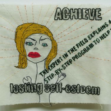 Lindsay Joy, Achieve Lasting Self-Esteem, Anxiety Series, embroidery on found fabric, 2011