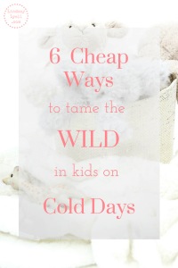 6 Cheap Ways to Tame The Wild in Kids on Cold Days
