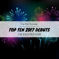 Top Ten 2017 Debuts I'm Excited For {Top Ten Tuesday}