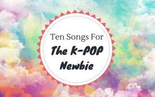 Ten Songs For The K-Pop Newbie