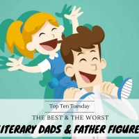 The Best & The Worst Literary Dads And Father Figures {Top Ten Tuesday}