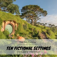 Ten Fictional Settings I'd Love To Visit {Top Ten Tuesday}