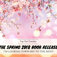 The Spring 2018 Book Releases I'm Looking Forward To The Most (So I Can Buy Them & Then Procrastinate On Reading Them Forever Probably) {Top Ten Tuesday}