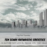 Ten Scary Futuristic Societies I'd Rather Not Live In, Thank You Very Much {Top Ten Tuesday}