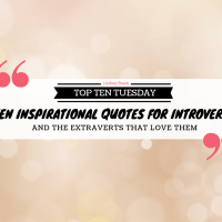 Ten Inspirational Quotes For Introverts... And The Extraverts That Love Them {Top Ten Tuesday}