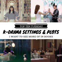 K-Drama Settings & Plots I Want To See More Of In Books {Top Ten Tuesday}
