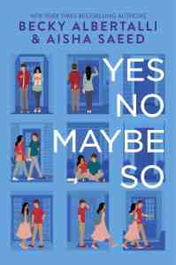 Yes No Maybe So by Becky Albertalli and Aisha Saeed