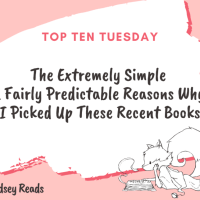 The Extremely Simple & Very Predictable Reasons Why I Picked Up These Recent Books {Top Ten Tuesday}