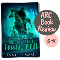 Dark/Dire/Dysfunctional/Druid -- The One and Only Crystal Druid by Annette Marie {ARC Book Review}