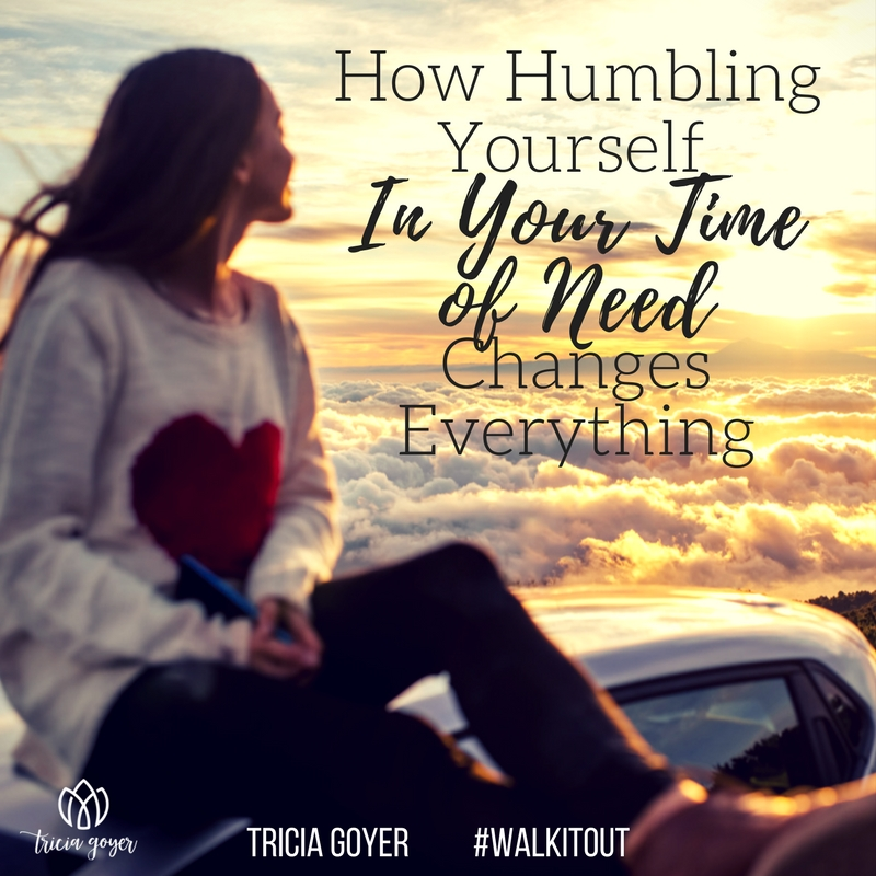 How humbling yourself in your time of need changes everything - Tricia Goyer