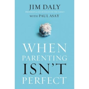When parenting isn't perfect by Jim Daly