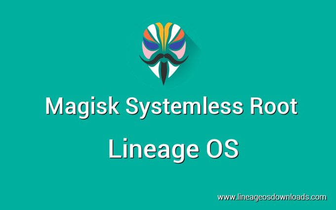 How to Get Magisk Systemless Root on Lineage OS – Lineage OS Downloads