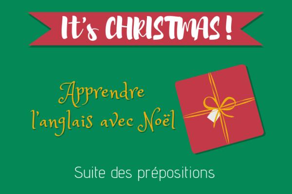 Apprendre l'anglais avec Noël : prépositions de lieu et de déplacement (partie 2/2)