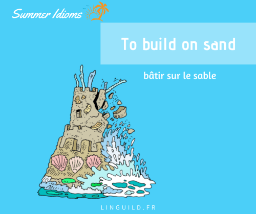 expression anglaise courante : to build on sand