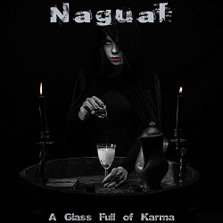 Nagual - A Glass Full of Karma