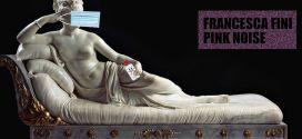 Pink Noise: il digital show di Francesca Fini