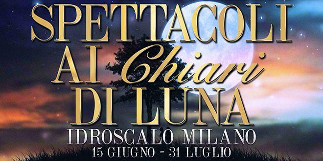 """Milano: Estate 2014 Idroscalo """"by night"""" con """"Spettacoli ai Chiari di Luna"""""""