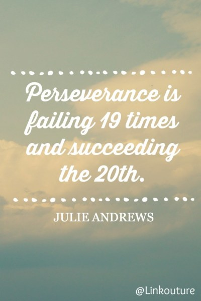 Perseverance is failing 19 times and succeeding the 20th