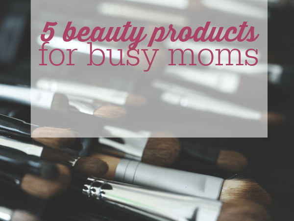 5 beauty products for busy moms