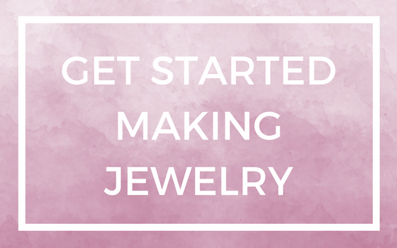 How to get started making jewelry today