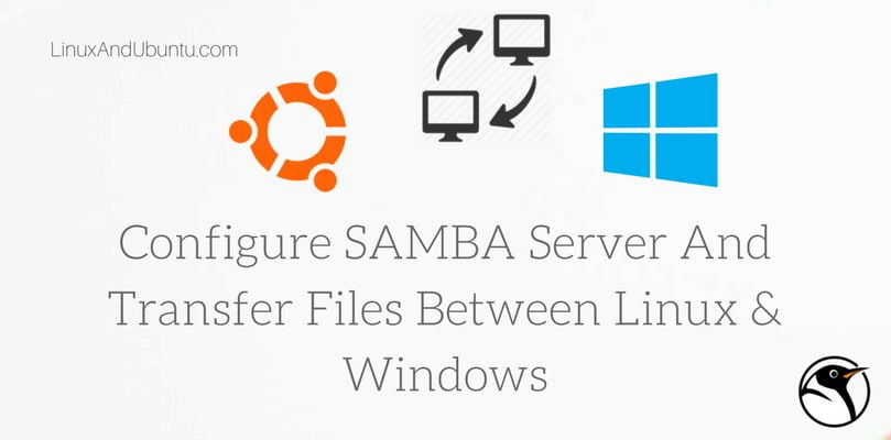 How To Configure SAMBA Server And Transfer Files Between