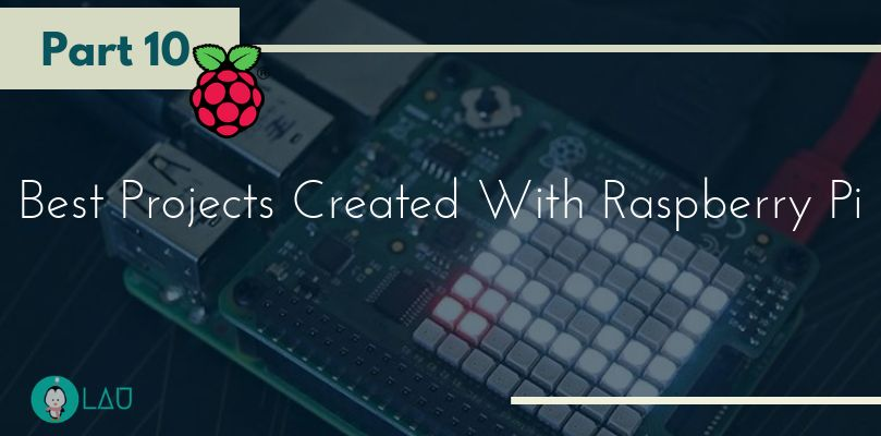 Best Projects Created With Raspberry Pi