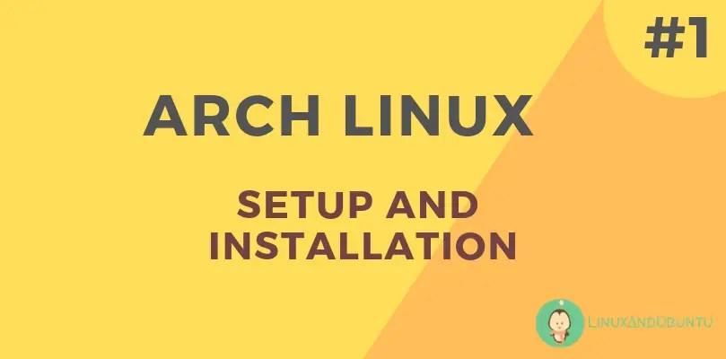 Arch Linux Setup And Installation - LinuxAndUbuntu