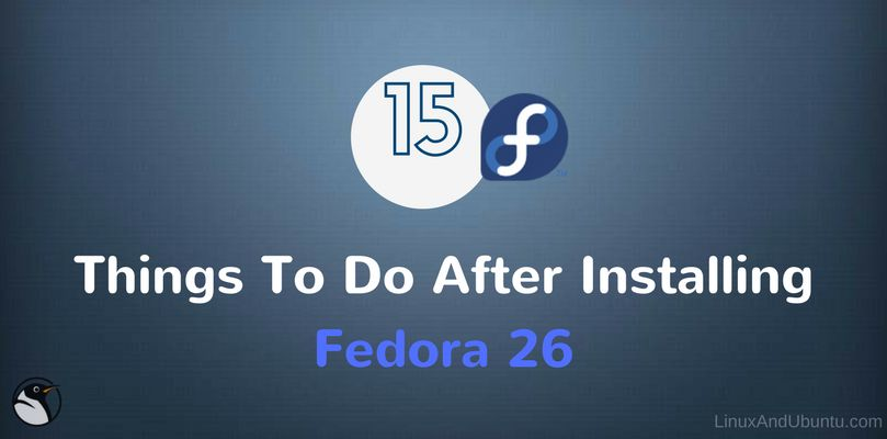15 things to do after installing fedora 26