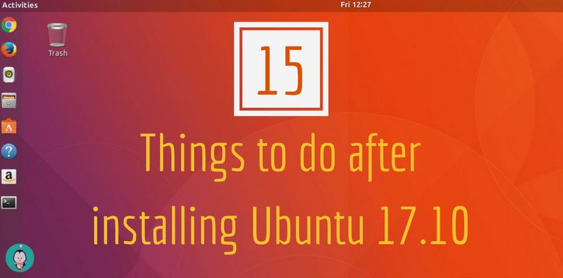 15 things to do after installing ubuntu 17.10