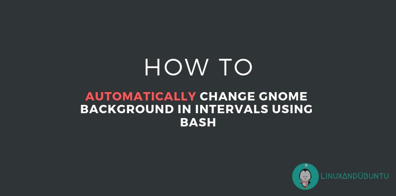AUTOMATICALLY CHANGE GNOME BACKGROUND IN INTERVALS USING BASH