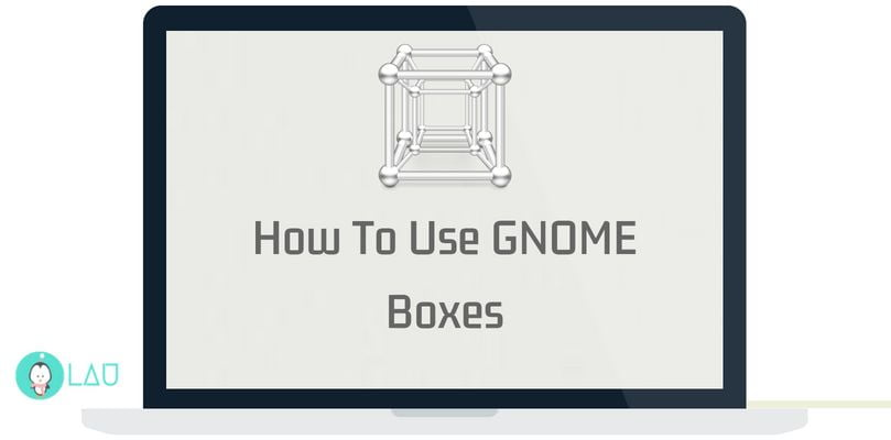 How To Use GNOME Boxes