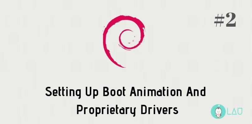 Setting Up Boot Animation And Proprietary Drivers - Part 2
