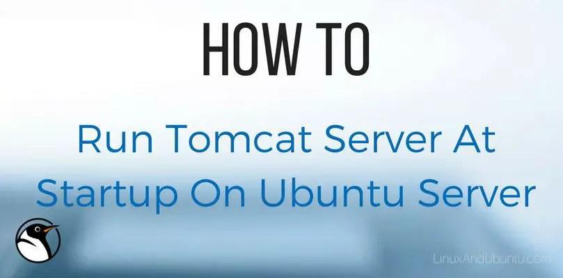 Run Tomcat Server At Startup On Ubuntu Server