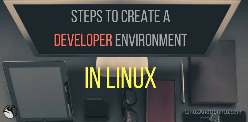 Steps To Create A Developer Environment In Linux