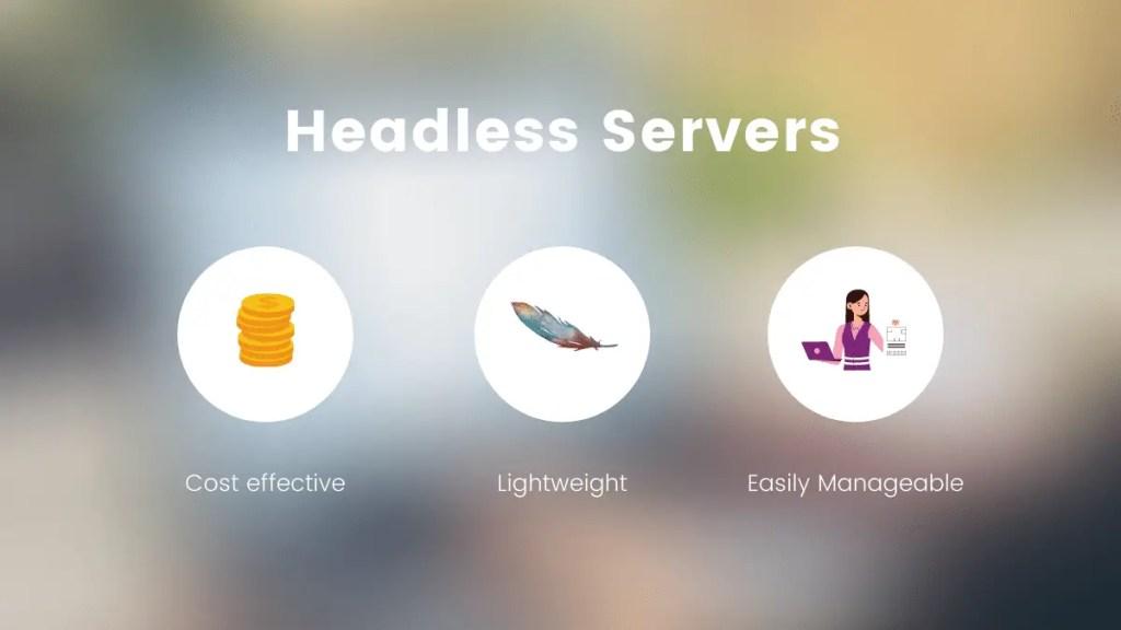 Advantages of headless server