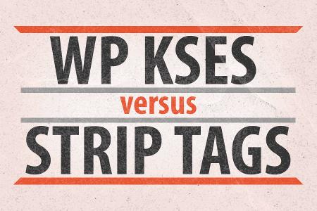 wp_kses-vs-strip_tags