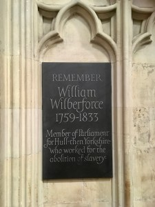 "Plaque in York Minster: ""Remember William Wilberforce 1759-1833. Member of Parliament for Hull-then Yorkshire-who worked for the abolition of slavery."""