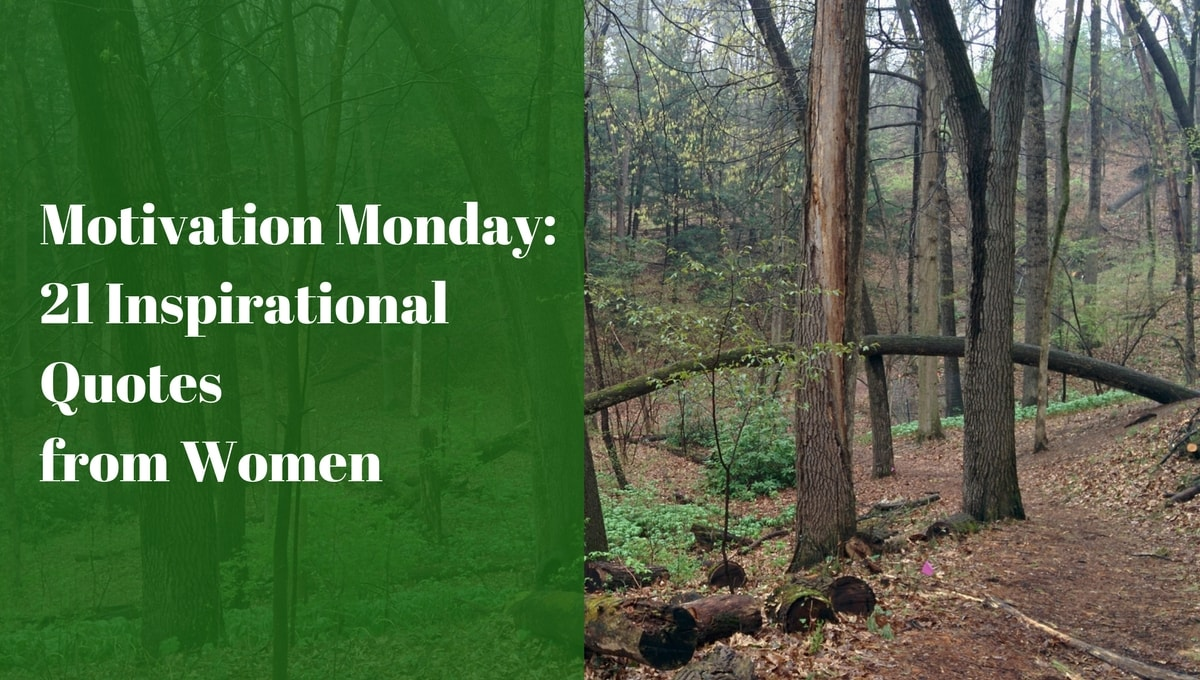Motivation Monday 21 Inspirational Quotes From Women