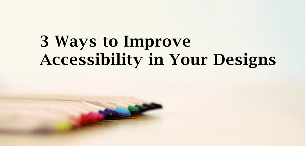3 ways to improve accessibility in your designs